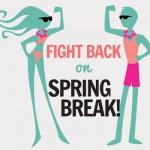 Fight Back on Spring Break